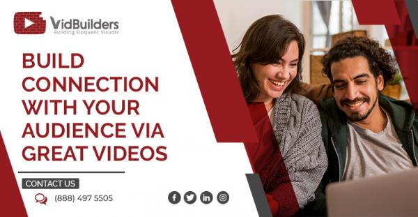 Build Connection with Your Audience via Great Videos