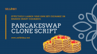Expand your business by starting a 100% tested multi-featured pancakeswap clone script