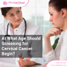 At What Age should Screening for Cervical Cancer begin?